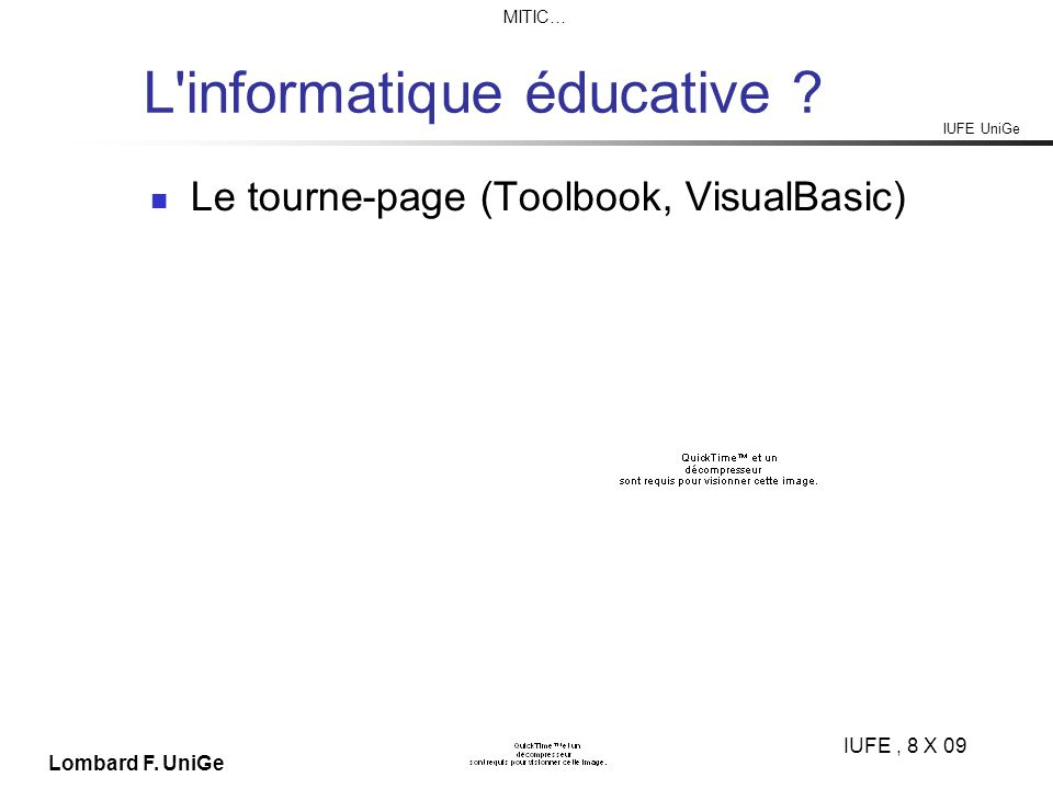 IUFE UniGe MITIC… IUFE, 8 X 09 Lombard F. UniGe L'informatique éducative ? Le tourne-page (Toolbook, VisualBasic)