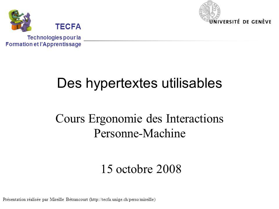 Des hypertextes utilisables Cours Ergonomie des Interactions Personne-Machine 15 octobre 2008 Présentation réalisée par Mireille Bétrancourt (http://tecfa.unige.ch/perso/mireille) TECFA Technologies pour la Formation et lApprentissage