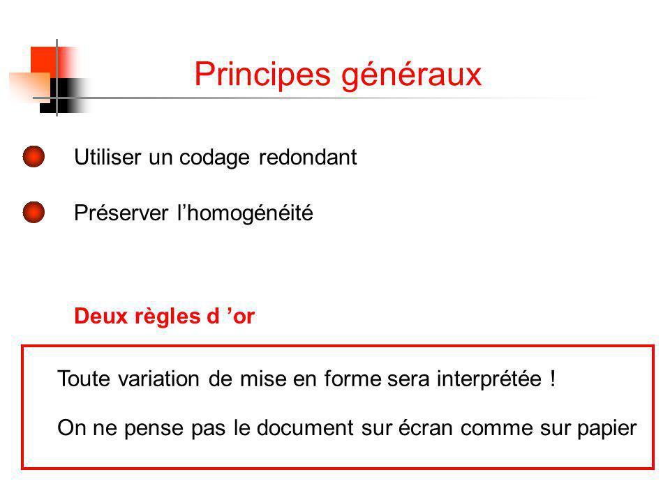 Principes généraux Utiliser un codage redondant Préserver lhomogénéité Deux règles d or Toute variation de mise en forme sera interprétée .
