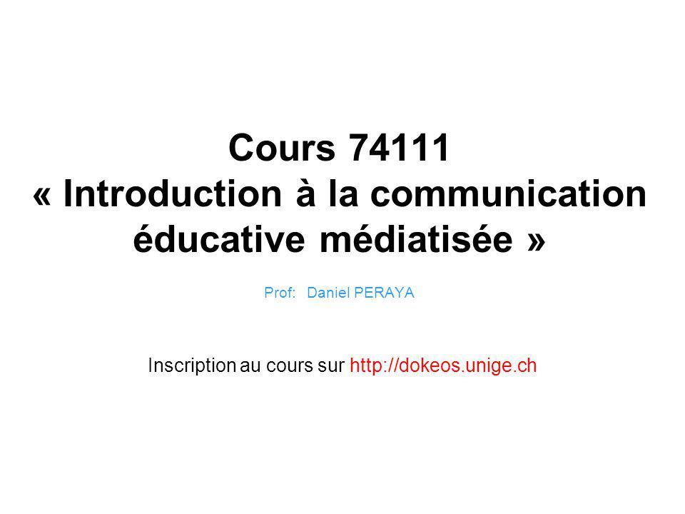 Cours 74111 « Introduction à la communication éducative médiatisée » Prof: Daniel PERAYA Inscription au cours sur http://dokeos.unige.ch