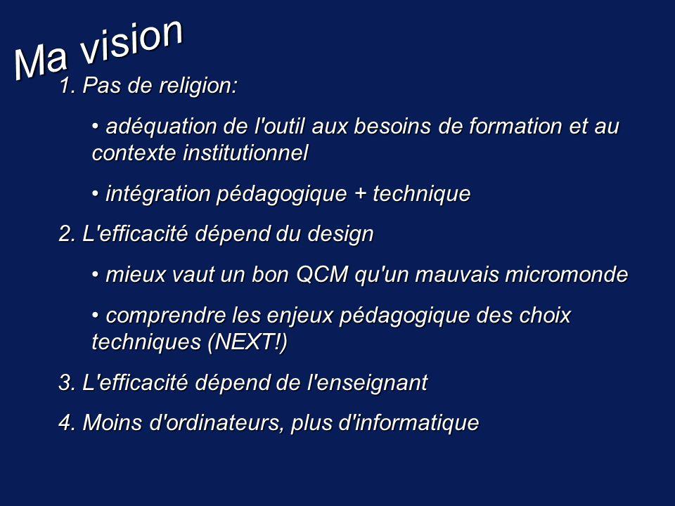 Ma vision 1. Pas de religion: adéquation de l'outil aux besoins de formation et au contexte institutionnel adéquation de l'outil aux besoins de format