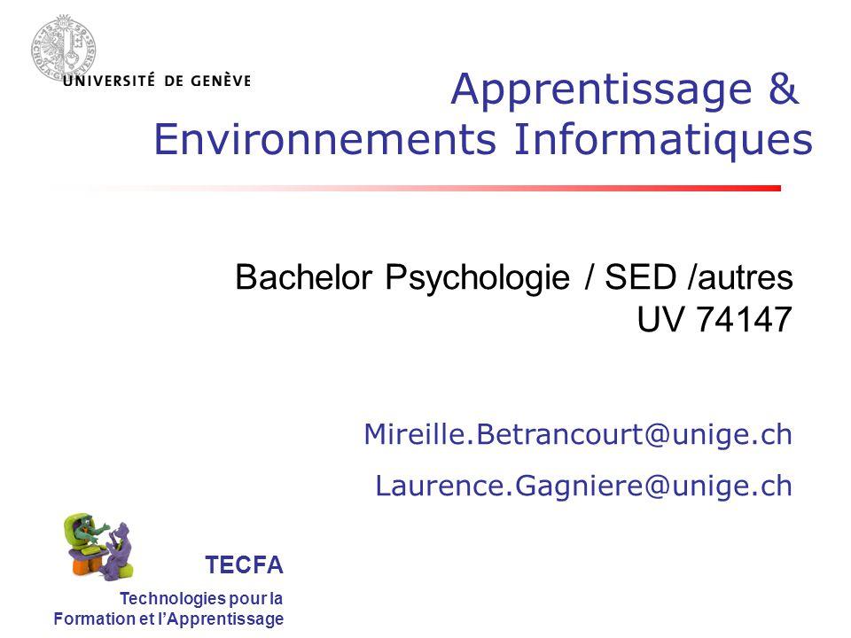 TECFA Technologies pour la Formation et lApprentissage Bachelor Psychologie / SED /autres UV 74147 Mireille.Betrancourt@unige.ch Laurence.Gagniere@uni