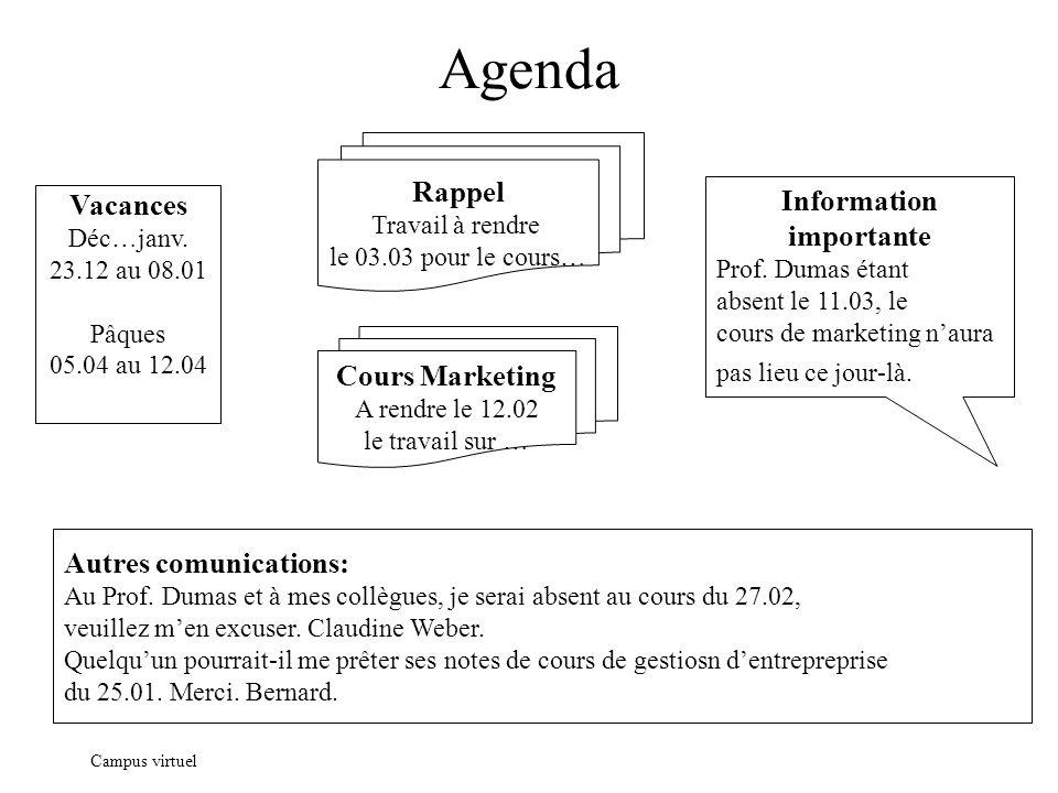 Campus virtuel Agenda Vacances Déc…janv. 23.12 au 08.01 Pâques 05.04 au 12.04 Information importante Prof. Dumas étant absent le 11.03, le cours de ma