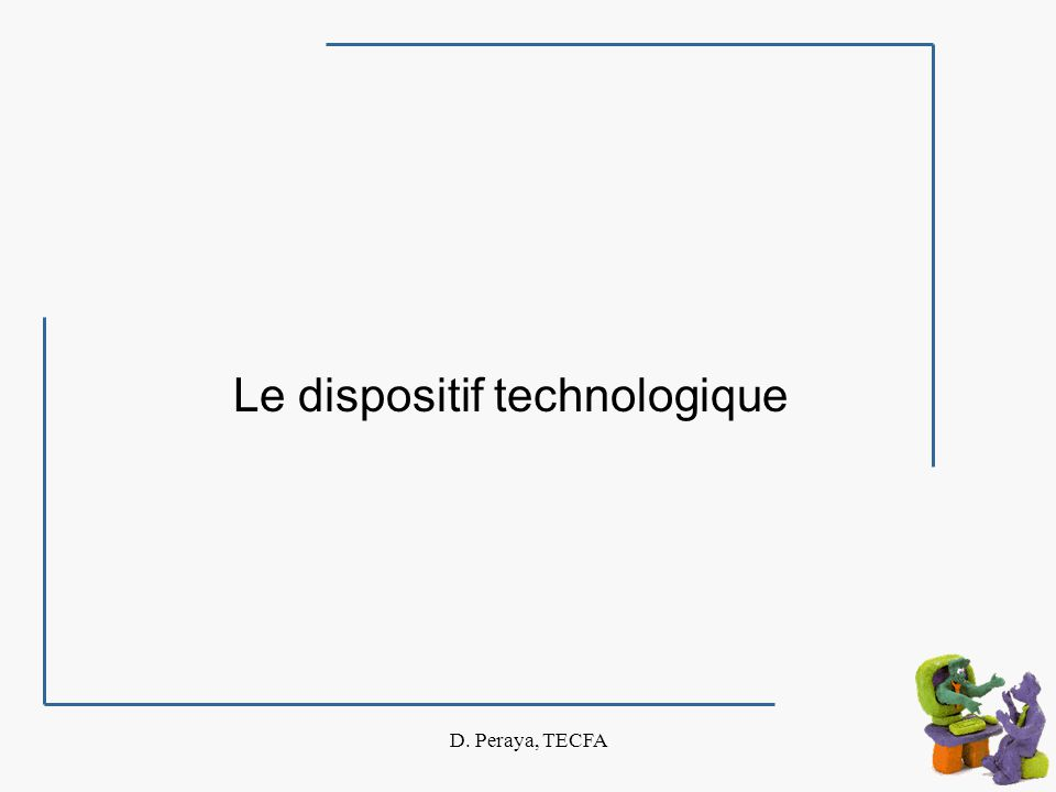 D. Peraya, TECFA Le dispositif technologique
