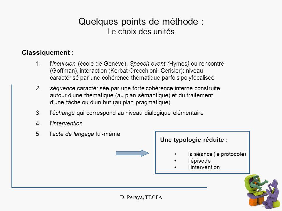 D. Peraya, TECFA Quelques points de méthode : Le choix des unités Classiquement : 1.lincursion (école de Genève), Speech event (Hymes) ou rencontre (G