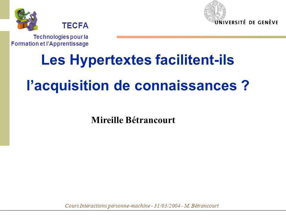 Cours Interactions personne-machine - 31/03/2004 - M. Bétrancourt Mireille Bétrancourt Les Hypertextes facilitent-ils lacquisition de connaissances ?