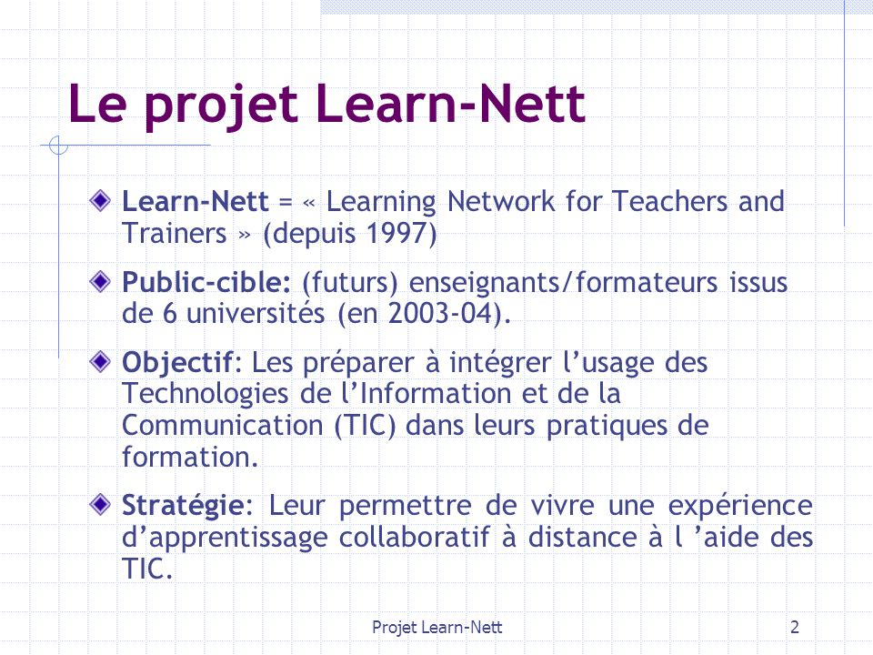 Projet Learn-Nett2 Le projet Learn-Nett Learn-Nett = « Learning Network for Teachers and Trainers » (depuis 1997) Public-cible: (futurs) enseignants/f