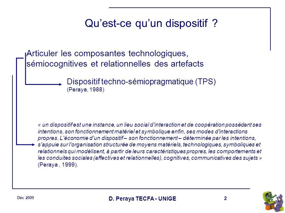 2 Déc 2009 D. Peraya TECFA - UNIGE Quest-ce quun dispositif ? « un dispositif est une instance, un lieu social d'interaction et de coopération posséda