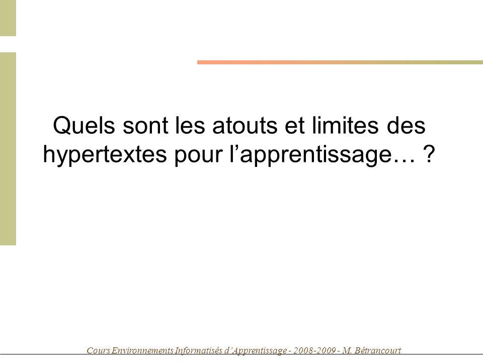 Cours Environnements Informatisés dApprentissage - 2008-2009 - M. Bétrancourt Quels sont les atouts et limites des hypertextes pour lapprentissage… ?