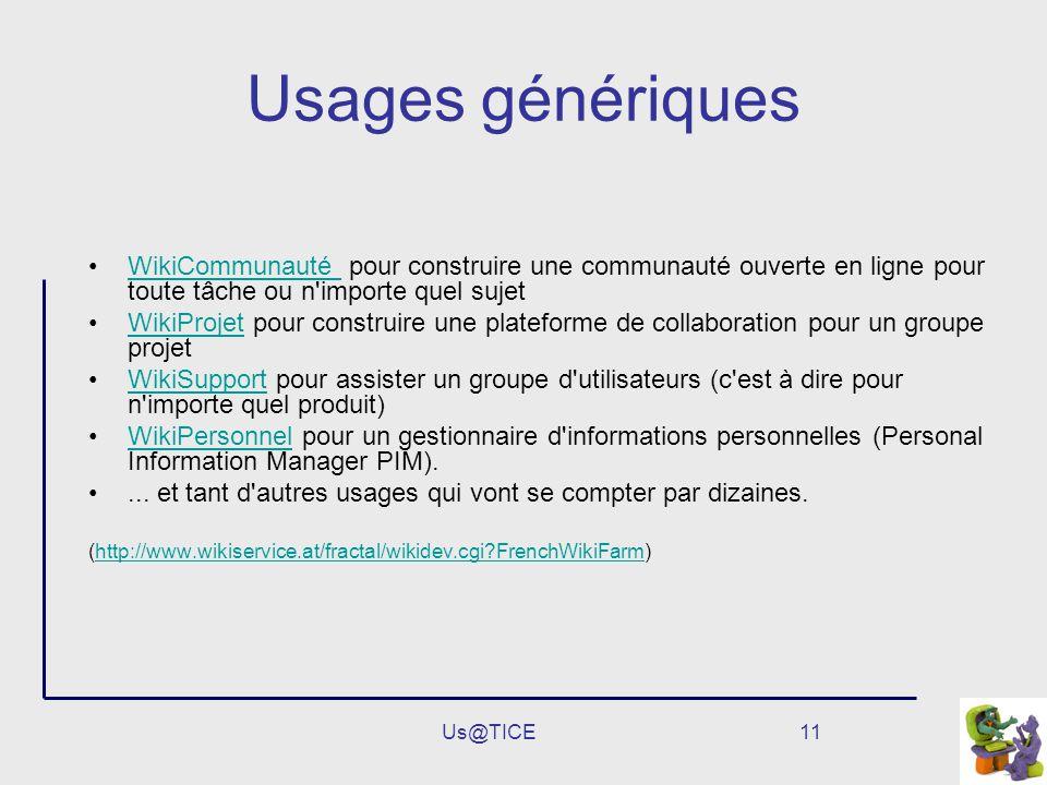 Us@TICE11 Usages génériques WikiCommunauté pour construire une communauté ouverte en ligne pour toute tâche ou n'importe quel sujetWikiCommunauté Wiki