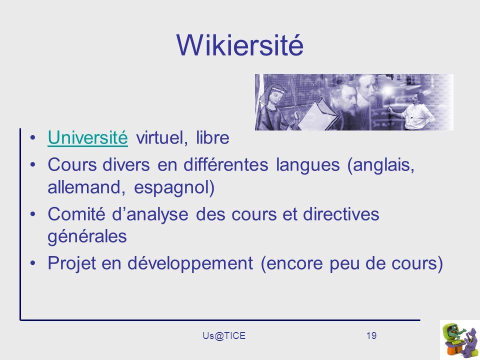 Us@TICE19 Wikiersité Université virtuel, libreUniversité Cours divers en différentes langues (anglais, allemand, espagnol) Comité danalyse des cours e