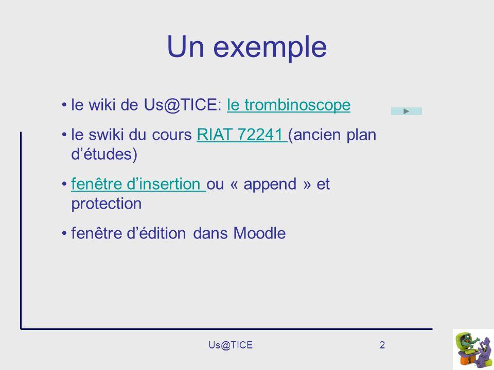 Us@TICE2 Un exemple le wiki de Us@TICE: le trombinoscopele trombinoscope le swiki du cours RIAT 72241 (ancien plan détudes)RIAT 72241 fenêtre dinserti
