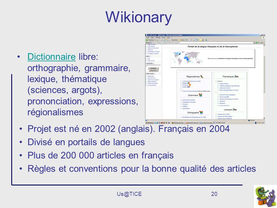 Us@TICE20 Wikionary Dictionnaire libre: orthographie, grammaire, lexique, thématique (sciences, argots), prononciation, expressions, régionalismesDict