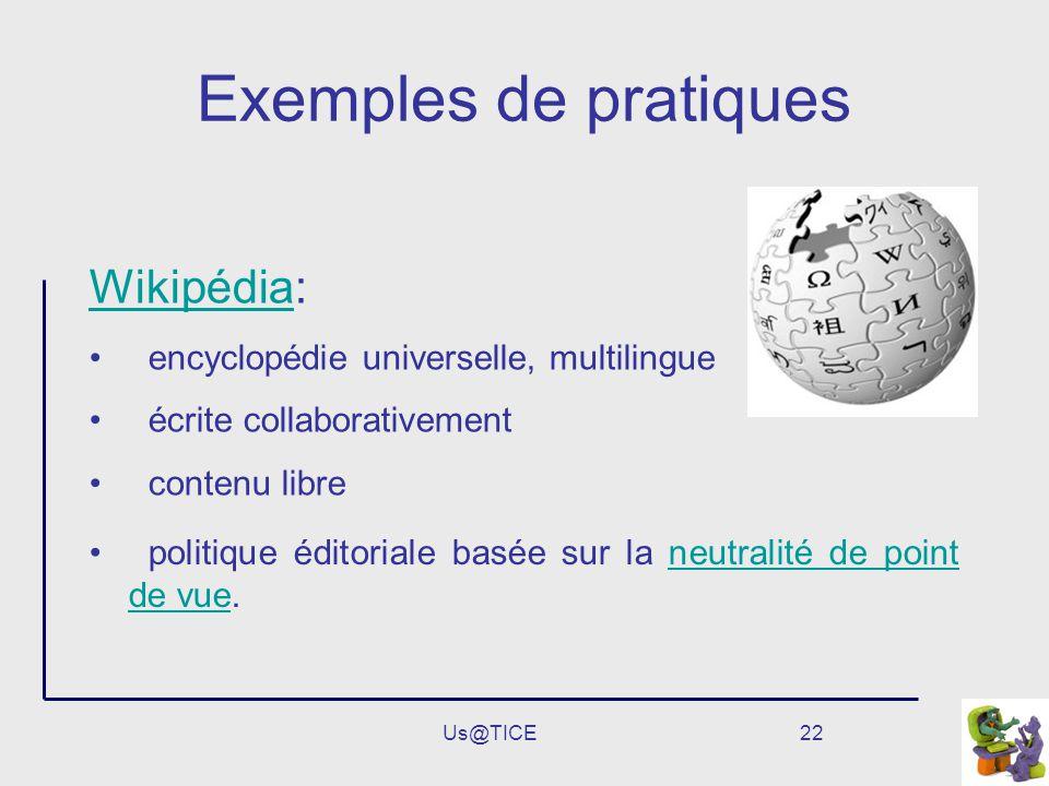 Us@TICE22 Exemples de pratiques WikipédiaWikipédia: encyclopédie universelle, multilingue écrite collaborativement contenu libre politique éditoriale