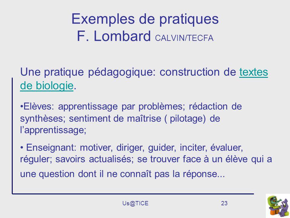 Us@TICE23 Exemples de pratiques F. Lombard CALVIN/TECFA Une pratique pédagogique: construction de textes de biologie.textes de biologie Elèves: appren