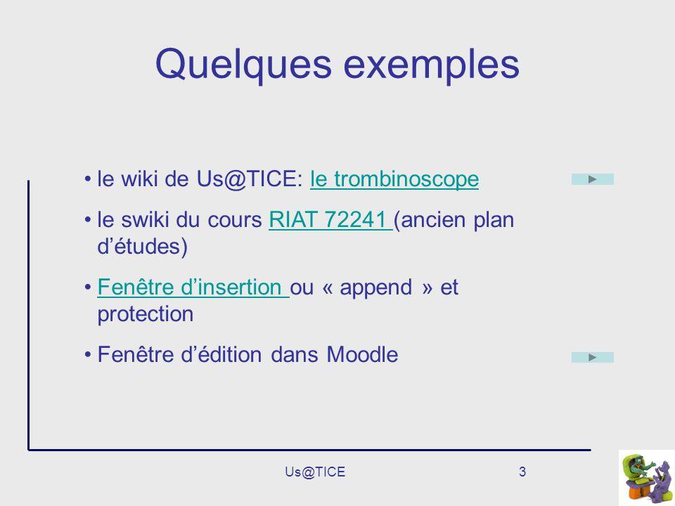 Us@TICE3 Quelques exemples le wiki de Us@TICE: le trombinoscopele trombinoscope le swiki du cours RIAT 72241 (ancien plan détudes)RIAT 72241 Fenêtre d