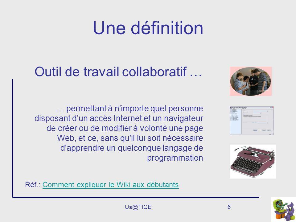6 Une définition Outil de travail collaboratif … … permettant à n'importe quel personne disposant dun accès Internet et un navigateur de créer ou de m