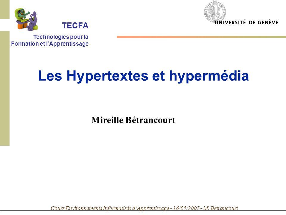 Cours Environnements Informatisés dApprentissage - 16/05/2007 - M. Bétrancourt Mireille Bétrancourt Les Hypertextes et hypermédia TECFA Technologies p