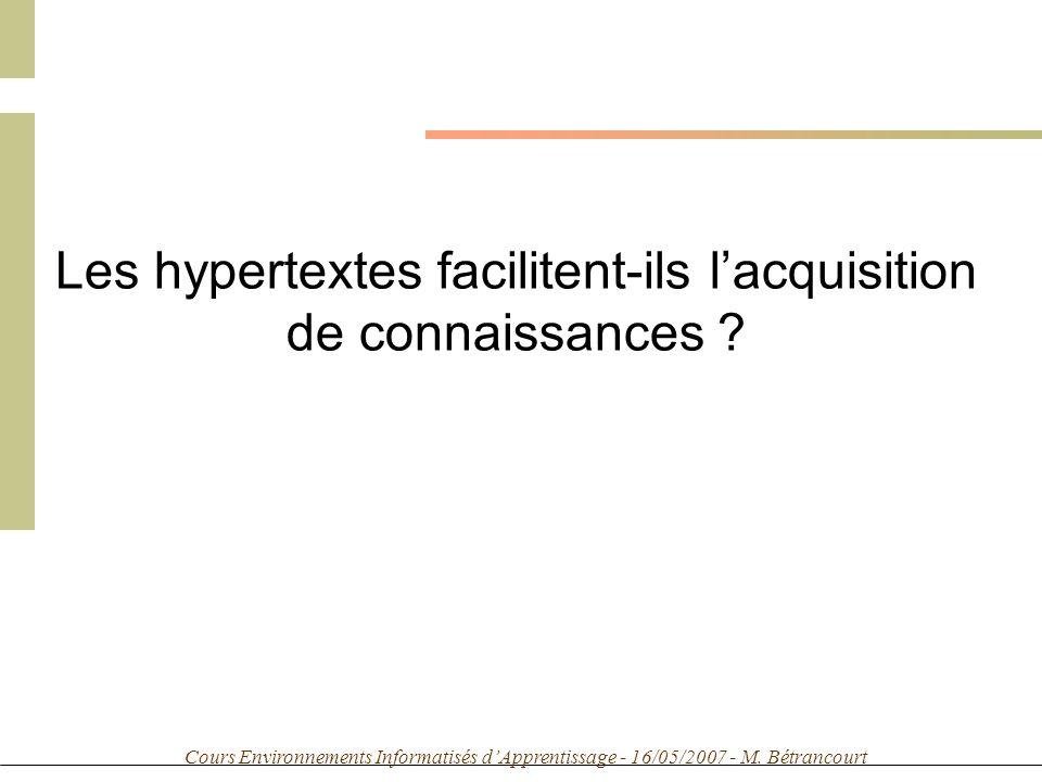 Cours Environnements Informatisés dApprentissage - 16/05/2007 - M. Bétrancourt Les hypertextes facilitent-ils lacquisition de connaissances ?