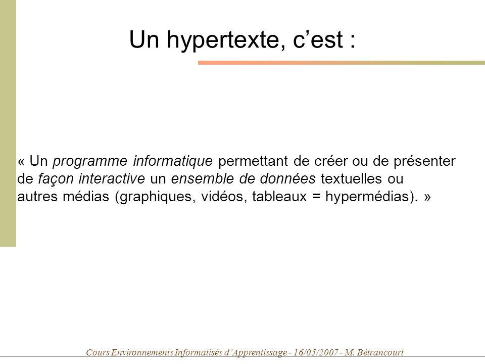 Cours Environnements Informatisés dApprentissage - 16/05/2007 - M. Bétrancourt Un hypertexte, cest : « Un programme informatique permettant de créer o