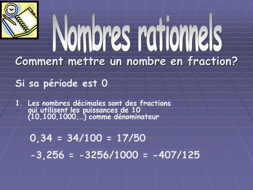 Nombre rationnels Comment mettre un nombre en fraction? Si sa période est 0 1.Les nombres décimales sont des fractions qui utilisent les puissances de