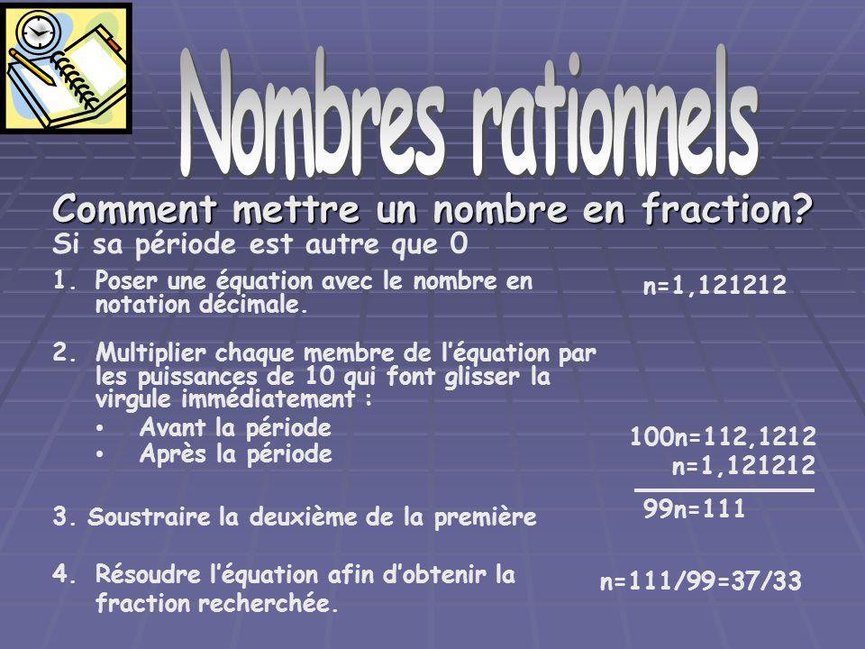 Nombre rationnels Comment mettre un nombre en fraction? 1.Poser une équation avec le nombre en notation décimale. 3. Soustraire la deuxième de la prem