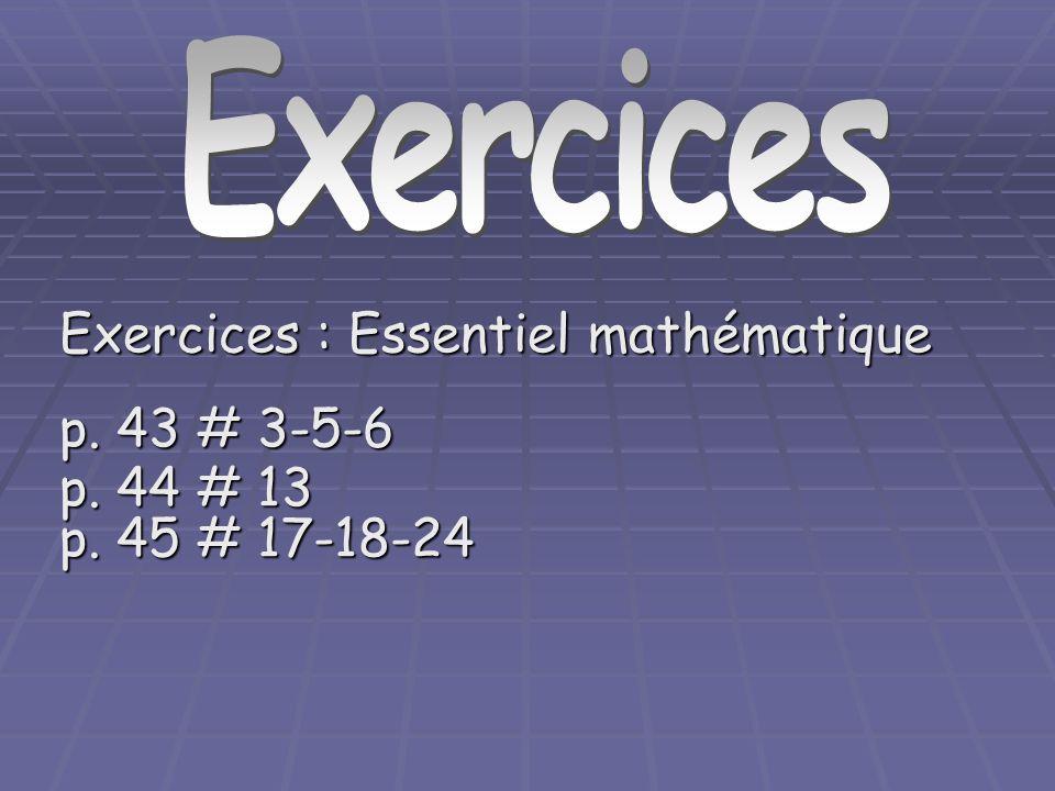 Exercices : Essentiel mathématique p. 43 # 3-5-6 p. 44 # 13 p. 45 # 17-18-24 Exercices