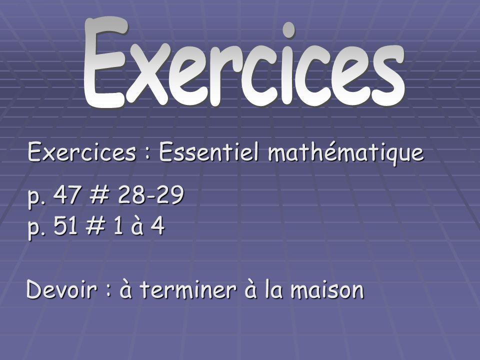 Exercices : Essentiel mathématique p. 47 # 28-29 p. 51 # 1 à 4 Devoir : à terminer à la maison Exercices