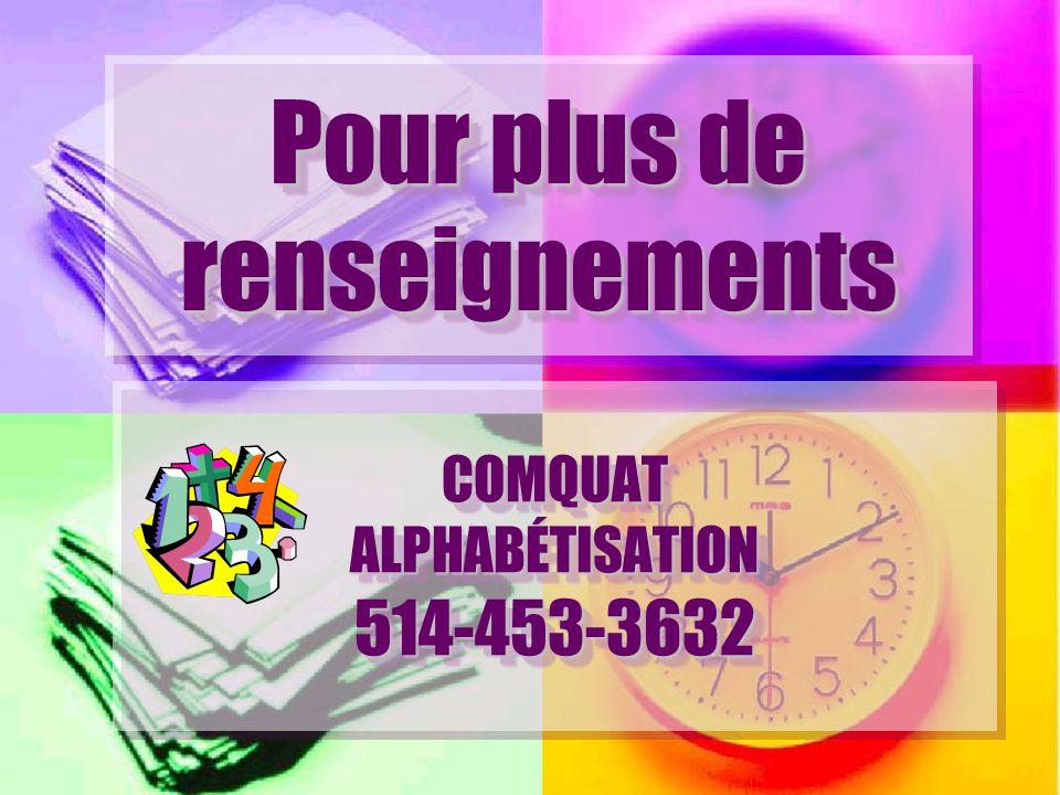 COMQUAT ALPHABÉTISATION 514-453-3632 COMQUAT ALPHABÉTISATION 514-453-3632 Pour plus de renseignements
