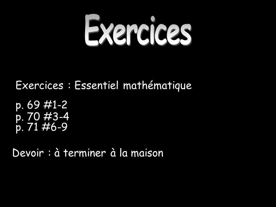 Exercices Exercices : Essentiel mathématique p. 69 #1-2 p. 70 #3-4 p. 71 #6-9 Devoir : à terminer à la maison