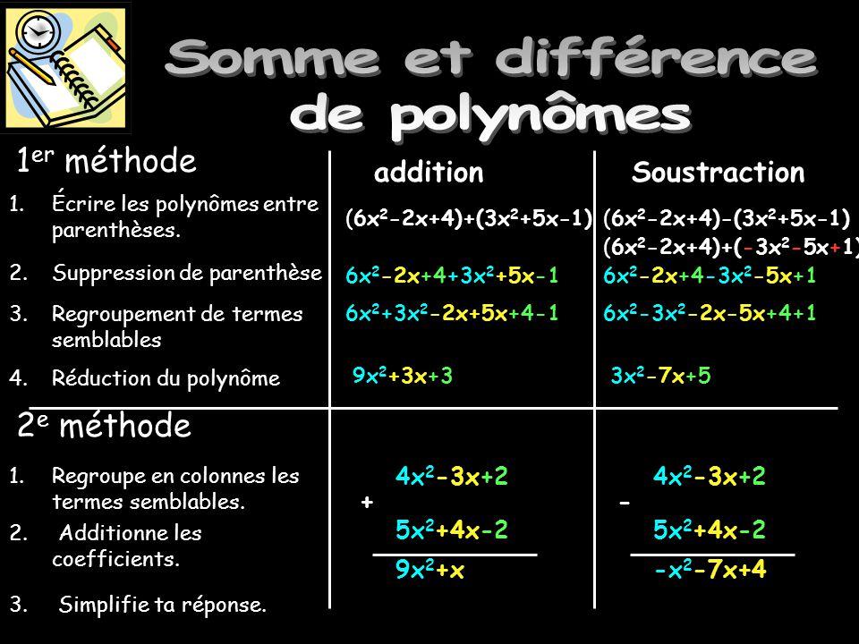Somme et différence de polynômes 1.Écrire les polynômes entre parenthèses. 2.Suppression de parenthèse 3.Regroupement de termes semblables 4.Réduction