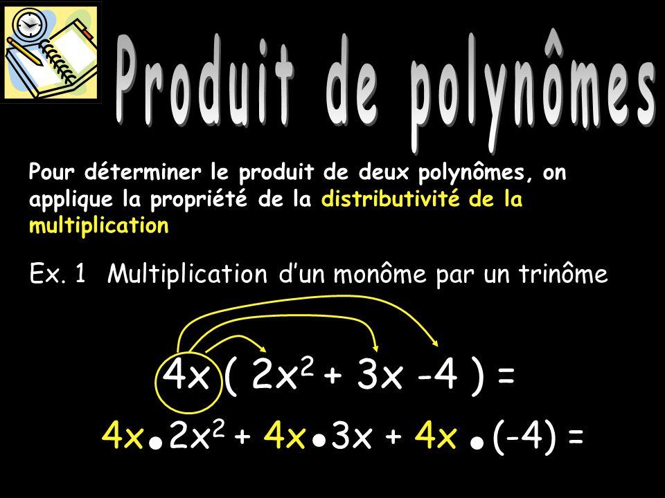Produit de polynômes Pour déterminer le produit de deux polynômes, on applique la propriété de la distributivité de la multiplication Ex. 1 4x ( 2x 2