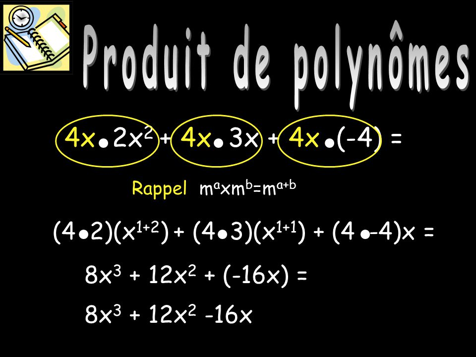 Produit de polynômes 8x 3 + 12x 2 + (-16x) = 8x 3 + 12x 2 -16x Produit de polynômes m a xm b =m a+b Rappel (4 2)(x 1+2 ) + (4 3)(x 1+1 ) + (4 -4)x = 4