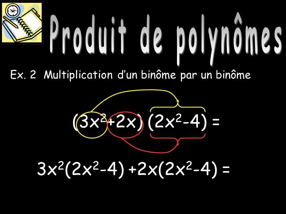 Produit de polynômes Ex. 2 (3x 2 +2x) (2x 2 -4) = Multiplication dun binôme par un binôme 3x 2 (2x 2 -4) +2x(2x 2 -4) =