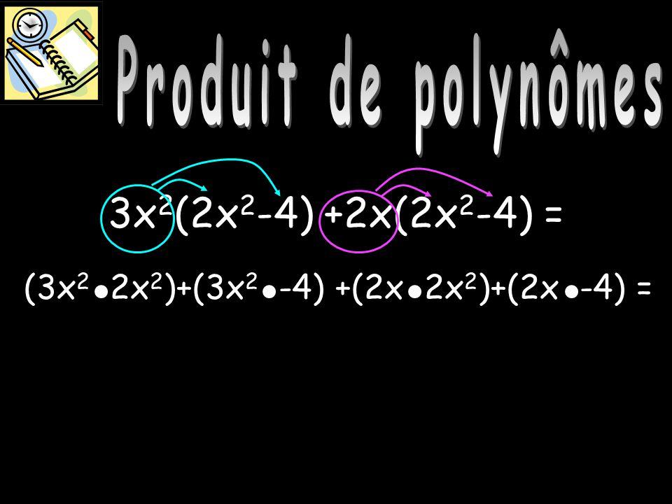 Produit de polynômes 3x 2 (2x 2 -4) +2x(2x 2 -4) = (3x 2 2x 2 )+(3x 2 -4) +(2x 2x 2 )+(2x -4) =