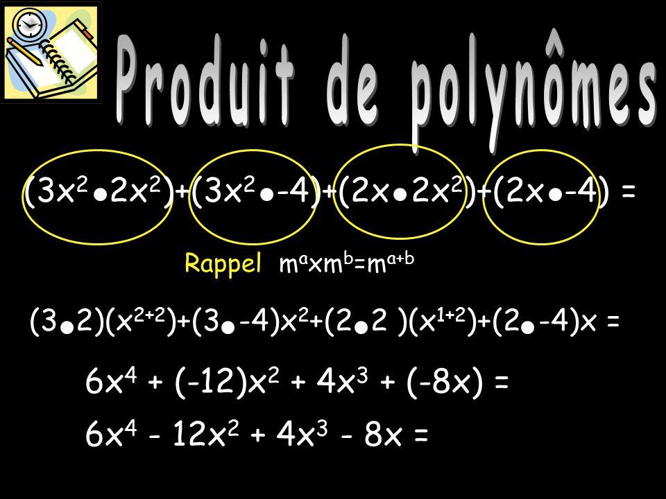 Produit de polynômes 6x 4 + (-12)x 2 + 4x 3 + (-8x) = Produit de polynômes m a xm b =m a+b Rappel 6x 4 - 12x 2 + 4x 3 - 8x = (3x 2 2x 2 )+(3x 2 -4)+(2