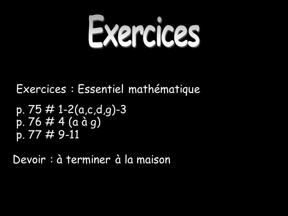 Exercices Exercices : Essentiel mathématique p. 75 # 1-2(a,c,d,g)-3 p. 76 # 4 (a à g) p. 77 # 9-11 Devoir : à terminer à la maison