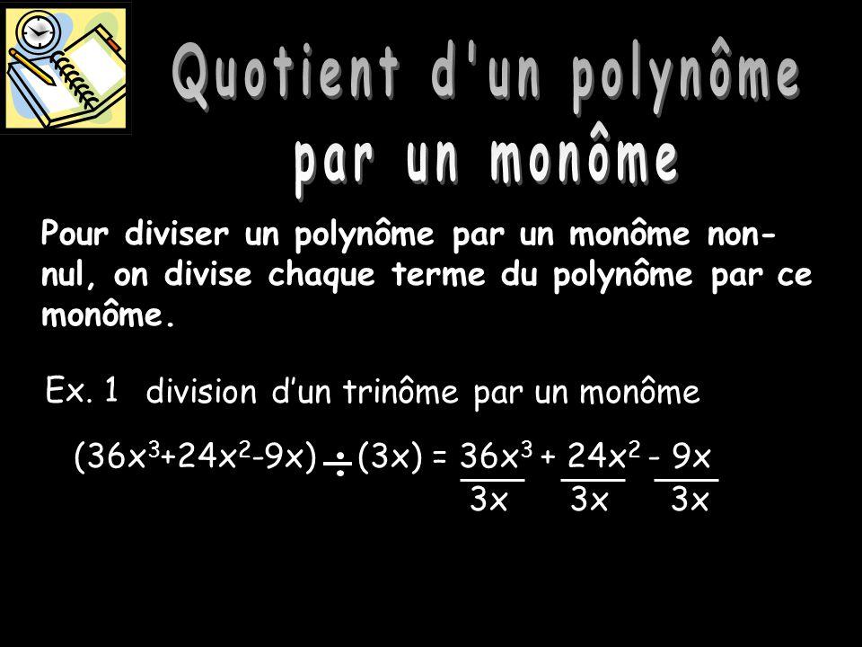 Quotient dun polynôme par un monôme Pour diviser un polynôme par un monôme non- nul, on divise chaque terme du polynôme par ce monôme. Ex. 1 division