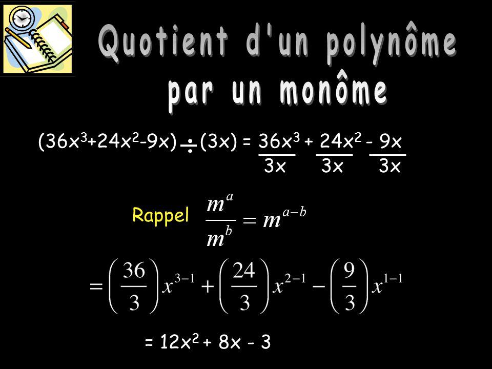 Quotient dun polynôme par un monôme Rappel = 12x 2 + 8x - 3 (36x 3 +24x 2 -9x) (3x) = 36x 3 + 24x 2 - 9x 3x