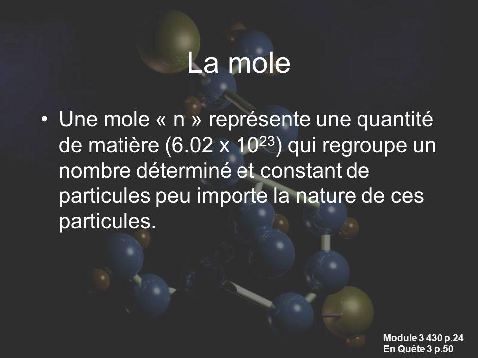 Une mole « n » représente une quantité de matière (6.02 x 10 23 ) qui regroupe un nombre déterminé et constant de particules peu importe la nature de