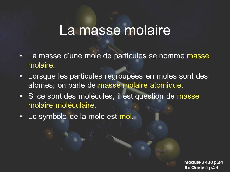 La masse molaire La masse dune mole de particules se nomme masse molaire. Lorsque les particules regroupées en moles sont des atomes, on parle de mass