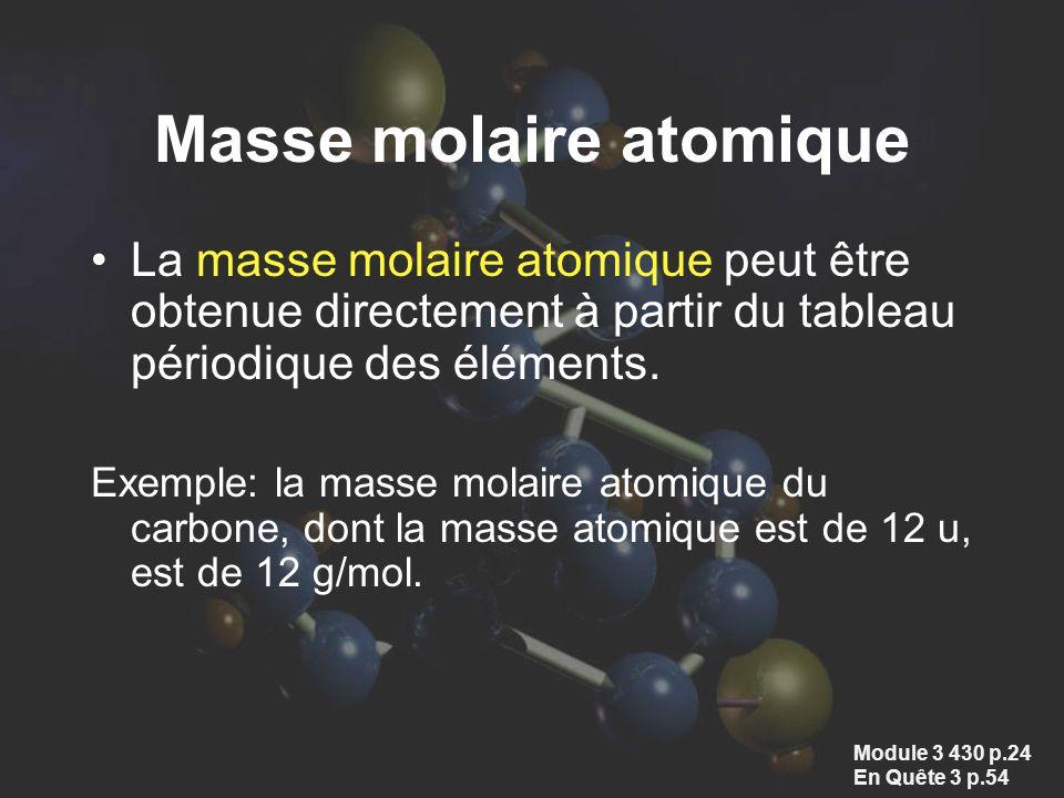Masse molaire atomique La masse molaire atomique peut être obtenue directement à partir du tableau périodique des éléments. Exemple: la masse molaire