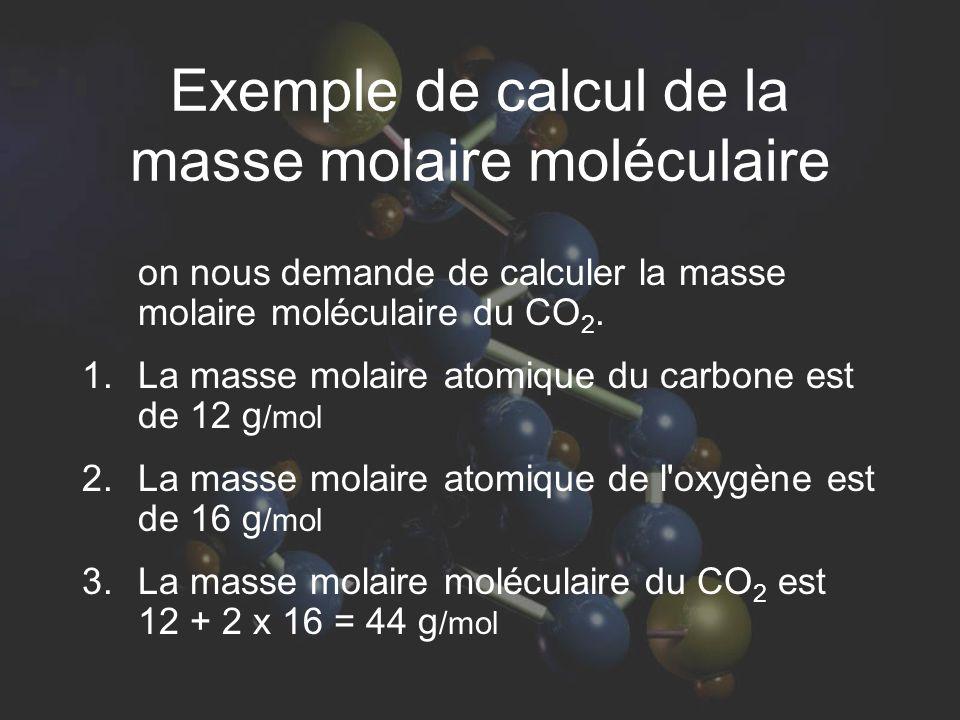 Exemple de calcul de la masse molaire moléculaire on nous demande de calculer la masse molaire moléculaire du CO 2. 1. La masse molaire atomique du ca