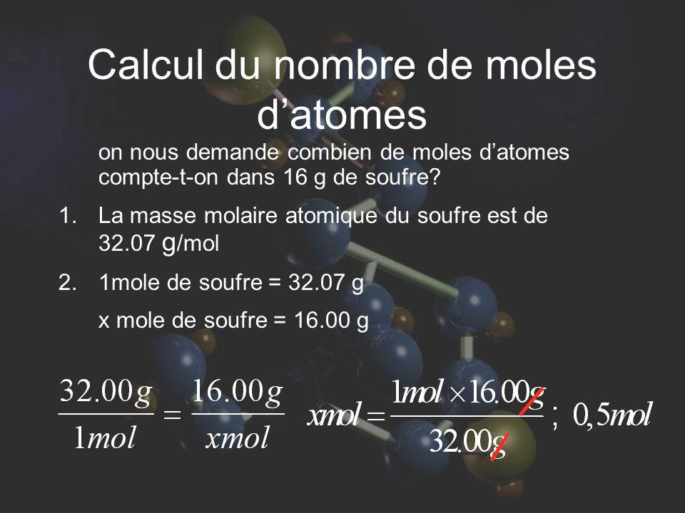 Calcul du nombre de moles datomes on nous demande combien de moles datomes compte-t-on dans 16 g de soufre? 1. La masse molaire atomique du soufre est
