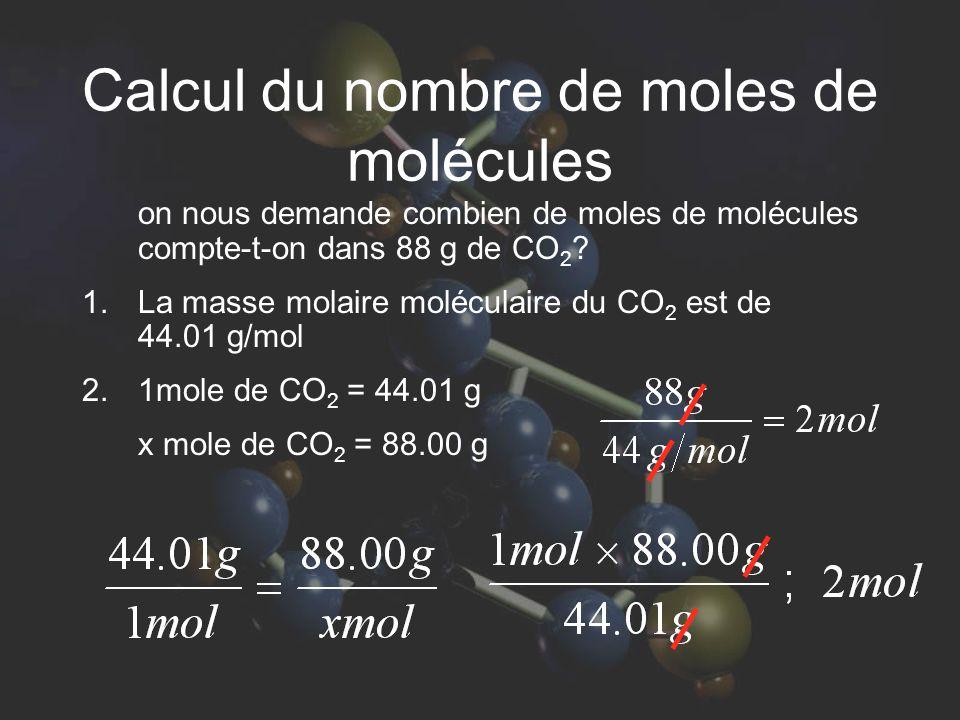 Calcul du nombre de moles de molécules on nous demande combien de moles de molécules compte-t-on dans 88 g de CO 2 ? 1. La masse molaire moléculaire d