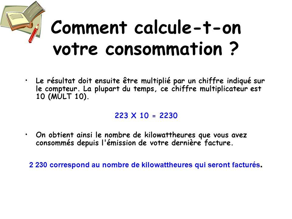 Comment calcule-t-on votre consommation ? Le résultat doit ensuite être multiplié par un chiffre indiqué sur le compteur. La plupart du temps, ce chif