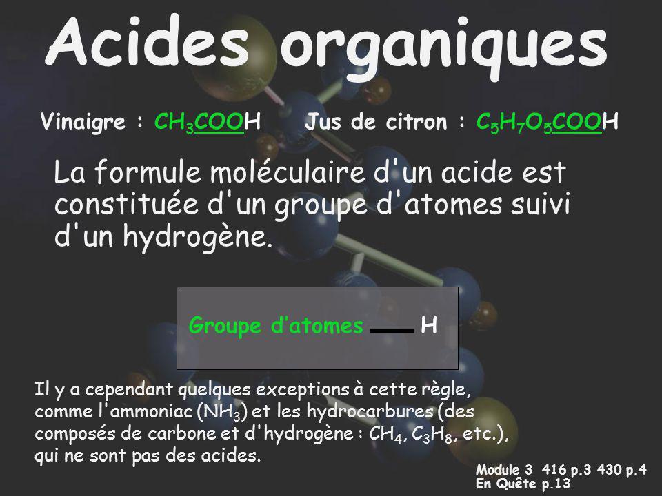 Acides organiques La formule moléculaire d'un acide est constituée d'un groupe d'atomes suivi d'un hydrogène. Il y a cependant quelques exceptions à c