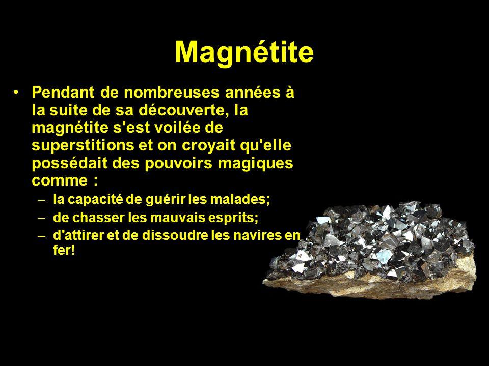 Magnétite Pendant de nombreuses années à la suite de sa découverte, la magnétite s'est voilée de superstitions et on croyait qu'elle possédait des pou