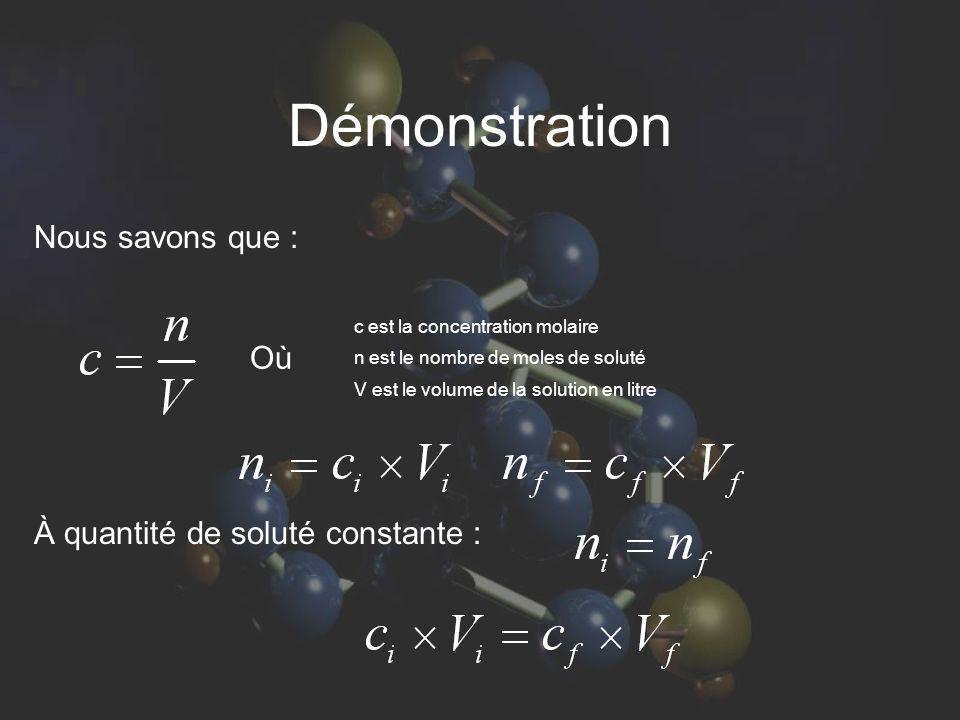 Démonstration Nous savons que : À quantité de soluté constante : c est la concentration molaire n est le nombre de moles de soluté V est le volume de