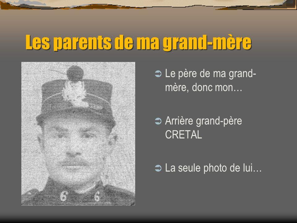 Les parents de ma grand-mère La mère de ma grand- mère, donc mon… Arrière grand-mère CRETAL